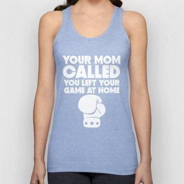 Your Mom Called You Left Your Game At Home Boxing Unisex Tank Top