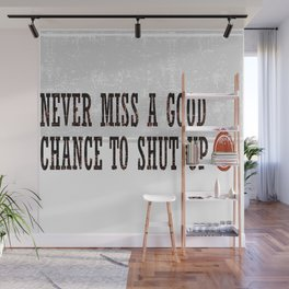 Never Miss a Good Chance To Shut Up Wall Mural