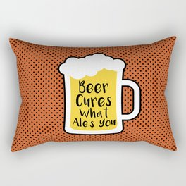 Beer Cures What Ales You Rectangular Pillow