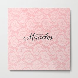 I believe in Miracles Pink Lace  Metal Print