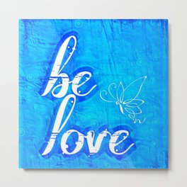 Be Love Metal Print