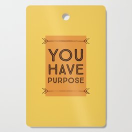 You Have Purpose Cutting Board