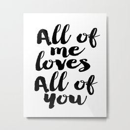 Love Quote All Of Me Loves All Of You Anniversary Gift For Him For Her Wall Quote Quote Print Art Metal Print