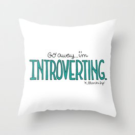 Go away...I'm Introverting. 'K, thanks bye. Throw Pillow