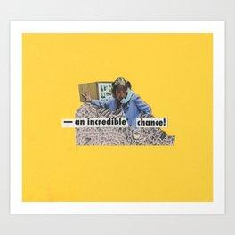 """AN INCREDIBLE CHANCE"" Art Print"