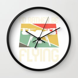 I'd rather be flying - drone quadcopter Wall Clock