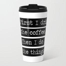 Drink The Coffee Travel Mug