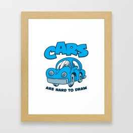 Cars Are Hard To Draw Framed Art Print