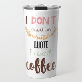 I Need Cofee Travel Mug