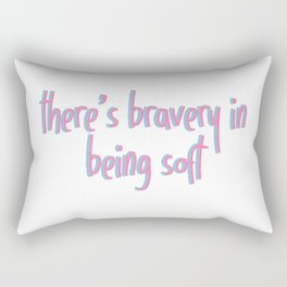 There is bravery in being soft Rectangular Pillow