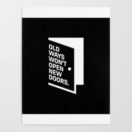 Motivational & Inspirational Quotes - Old ways won't open new doors. MMS 593 Poster