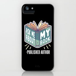 Ask Me About My Book Published Author tee. iPhone Case