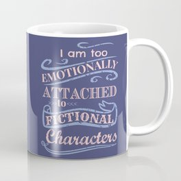 I am too emotionally attached to fictional characters Coffee Mug