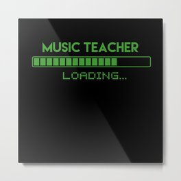 Music Teacher Loading Metal Print