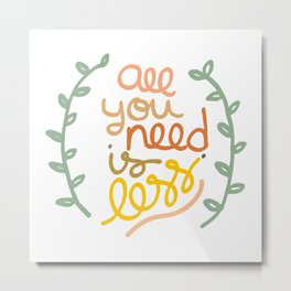 all you need is less. Metal Print