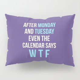 After Monday and Tuesday Even The Calendar Says WTF (Ultra Violet) Pillow Sham