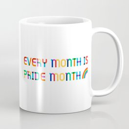 Every Month is Pride Month Coffee Mug