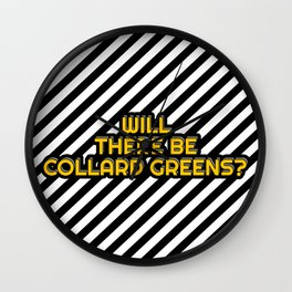 Will there be Collard greens? Wall Clock