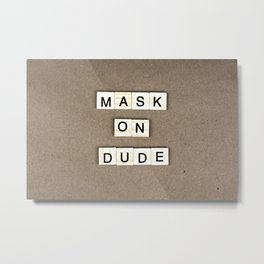 Mask On Dude Metal Print