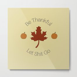 Be Thankful and Let It Go Metal Print