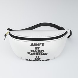 Ain't it hard keeping it so hardcore? Fanny Pack