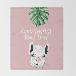 Good things take time.  Frenchie Throw Blanket