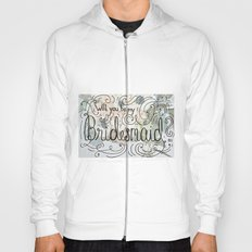 Will you be my bridesmaid? (Bouquet background) Hoody