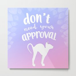 don't need your approval (hairless kitten) Metal Print