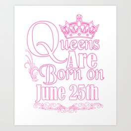 Queens Are Born On June 25th Funny Birthday Art Print