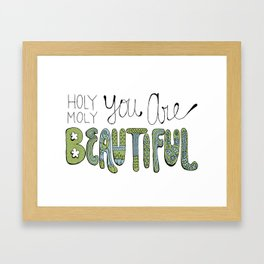Holy Moly You Are Beautiful! Framed Art Print