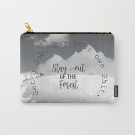 Get a job. Buy your own shit. Stay out of the forest Carry-All Pouch