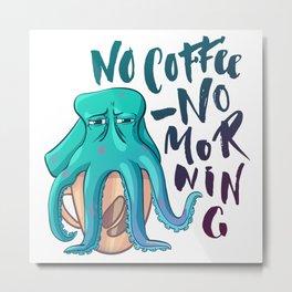 Sleepy octopus coffee lover Metal Print