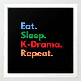 Eat. Sleep. K-Drama. Repeat. Art Print