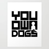 YOU OWN DOGS Art Print