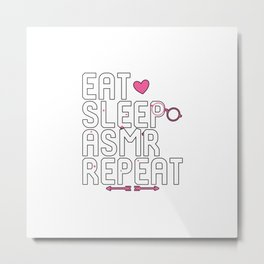 Eat Sleep ASMR Repeat Brain Tingles Metal Print