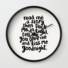 Read Me A Story Then Tuck Me In Tight Tell Me You Love Me And Kiss Me Goodnight kids room wall decor Wall Clock