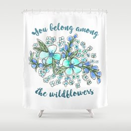 You belong among the wildflowers. Tom Petty quote. Watercolor illustration. Shower Curtain