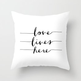 Love Lives Here black and white typography poster for home bedroom apartment room wall art decor Throw Pillow