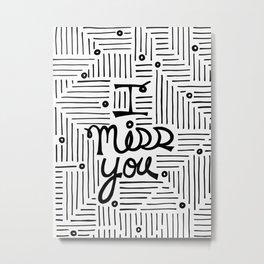 I miss you... Metal Print
