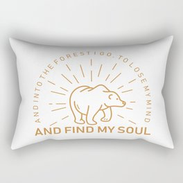 And into the forest I go to lose my mind and find my soul Rectangular Pillow