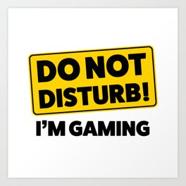 Do not disturb! I'm gaming Art Print