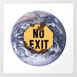 No exit earth protest sign - climate change action Art Print