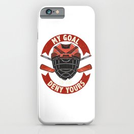 My Goal Is To Deny Yours Ice Hockey Goalie iPhone Case