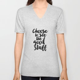 Choose to See the Good Stuff black and white typography poster black-white design home decor wall Unisex V-Neck