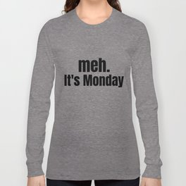 meh It's Monday /  Funny Witty & Sarcastic Humorous Gifts & T-Shirts. Long Sleeve T-shirt
