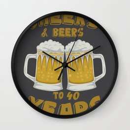 Cheers and Beers on 40 Years Birthday Gift Wall Clock