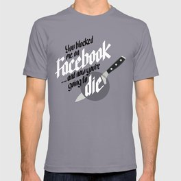 You blocked me on Facebook and now you're going to die  T-shirt