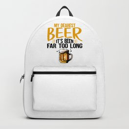 My Dearest Beer It's Been Far Too Long for Beer Lover Backpack