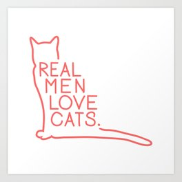 Real Men Love Cats Art Print
