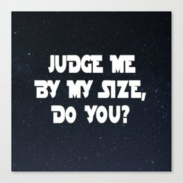 JUDGE ME BY MY SIZE, DO YOU? Yoda Quote Canvas Print
